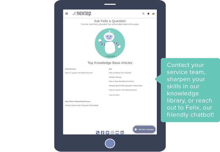 Contact your service team, sharpen your skills in our knowledge library, or reach out to Felix, our friendly chatbot!